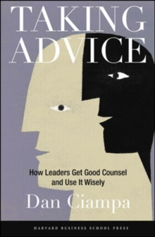 Taking Advice : How Leaders Get Good Counsel and Use it Wisely, Hardback Book