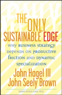 Only Sustainable Edge : Why Business Strategy Depends on Productive Friction and Dynamic Specializ..., Hardback Book