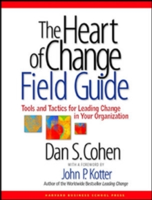 The Heart of Change Field Guide : Tools and Tactics for Leading Change in Your Organization, Paperback Book