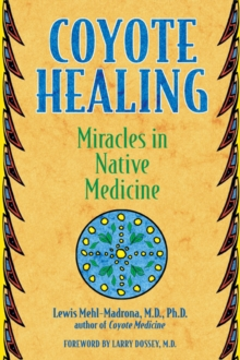 Coyote Healing : Miracles in Native Medicine, Paperback / softback Book