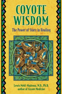 Coyote Wisdom : The Power of Story in Healing, Paperback / softback Book