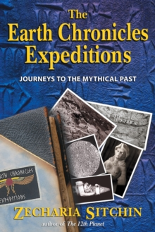 The Earth Chronicles Expeditions : Journeys to the Mythical Past, Hardback Book