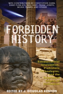 Forbidden History : Extraterrestrial Intervention Prehistoric Technologies and the Suppressed Origins of Civilization, Paperback / softback Book