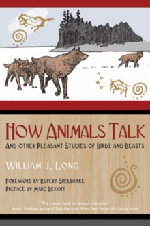 How Animals Talk : And Other Pleasant Studies of Birds and Beasts, Paperback / softback Book