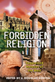 Forbidden Religion : Suppressed Heresies of the West, Paperback / softback Book