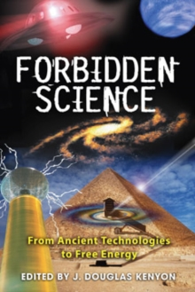 Forbidden Science : From Ancient Technologies to Free Energy, Paperback Book