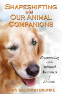 Shapeshifting with Our Animal Companions : Reconnecting with the Spiritual Awareness of Animals, Paperback / softback Book