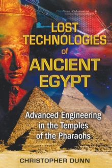 Lost Technologies of Ancient Egypt : Advanced Engineering in the Temples of the Pharaohs, Paperback Book