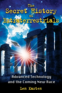 Secret History of Extraterrestrials : Advanced Technology and the Coming New Race, Paperback / softback Book