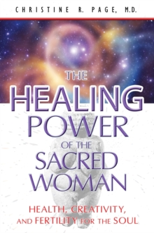 Healing Power of the Sacred Woman : Health, Creativity, and Fertility for the Soul, Paperback / softback Book
