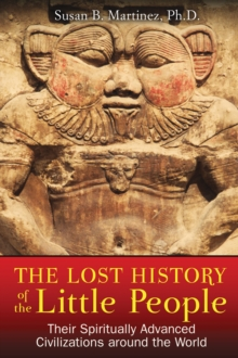 Lost History of the Little People : Their Spiritually Advanced Civilizations Around the World, Paperback / softback Book