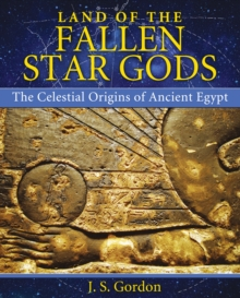 Land of the Fallen Star Gods : The Celestial Origins of Ancient Egypt, Paperback / softback Book