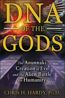 DNA of the Gods : The Anunnaki Creation of Eve and the Alien Battle for Humanity, Paperback / softback Book