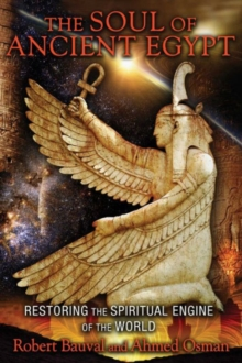 The Soul of Ancient Egypt : Restoring the Spiritual Engine of the World, Paperback Book