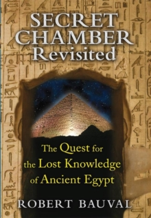 Secret Chamber Revisited : The Quest for the Lost Knowledge of Ancient Egypt, Paperback / softback Book