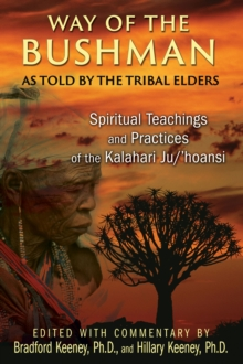 Way of the Bushman : Spiritual Teachings and Practices of the Kalahari Ju/'hoansi, Paperback / softback Book
