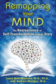 Remapping Your Mind : The Neuroscience of Self-Transformation through Story, Paperback / softback Book