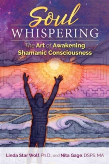 Soul Whispering : The Art of Awakening Shamanic Consciousness, Paperback Book
