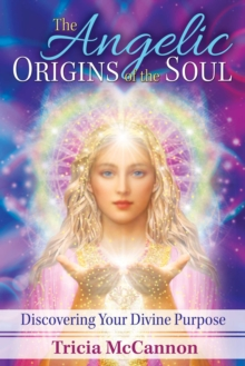 The Angelic Origins of the Soul : Discovering Your Divine Purpose, Paperback / softback Book