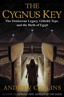 The Cygnus Key : The Denisovan Legacy, Goebekli Tepe, and the Birth of Egypt, Paperback / softback Book