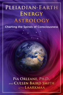 Pleiadian Earth Energy Astrology : Charting the Spirals of Consciousness, Paperback / softback Book