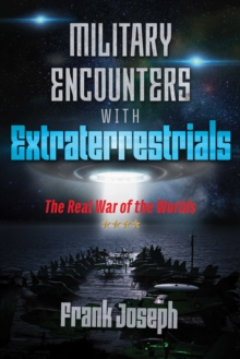 Military Encounters with Extraterrestrials : The Real War of the Worlds, Paperback / softback Book