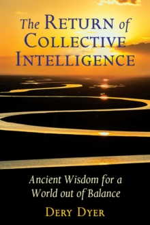 The Return of Collective Intelligence : Ancient Wisdom for a World out of Balance, EPUB eBook