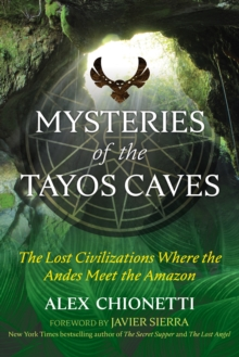 Mysteries of the Tayos Caves : The Lost Civilizations Where the Andes Meet the Amazon, Paperback / softback Book