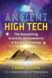 Ancient High Tech : The Astonishing Scientific Achievements of Early Civilizations, Paperback / softback Book
