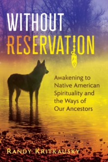 Without Reservation : Awakening to Native American Spirituality and the Ways of Our Ancestors, EPUB eBook