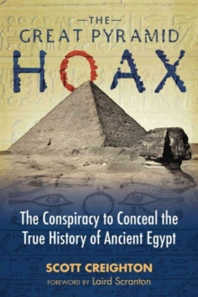 The Great Pyramid Hoax : The Conspiracy to Conceal the True History of Ancient Egypt, Paperback Book