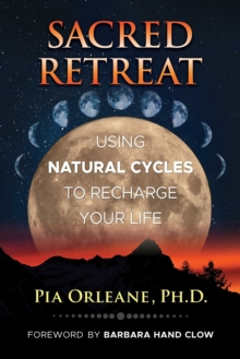 Sacred Retreat : Using Natural Cycles to Recharge Your Life, Paperback / softback Book