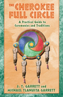 The Cherokee Full Circle : A Practical Guide to Ceremonies and Traditions, EPUB eBook