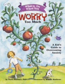 What to Do When You Worry Too Much : A Kid's Guide to Overcoming Anxiety, Paperback Book