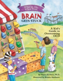 What to Do When Your Brain Gets Stuck : A Kid's Guide to Overcoming OCD, Paperback / softback Book