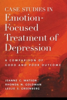 Case Studies in Emotion-focused Treatment of Depression : A Comparison of Good and Poor Outcome, Hardback Book
