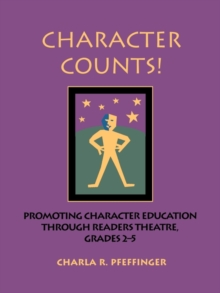 Character Counts! : Promoting Character Education Through Readers Theatre, Grades 2-5, Paperback / softback Book