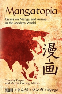 Mangatopia : Essays on Manga and Anime in the Modern World, Paperback / softback Book