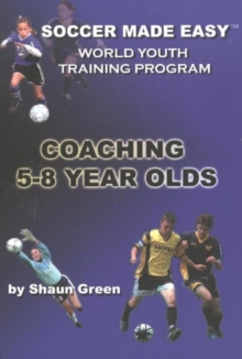 Soccer Made Easy : Coaching 5-8 Year Olds, Paperback / softback Book