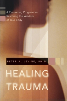 Healing Trauma : A Pioneering Program for Restoring the Wisdom of Your Body, Mixed media product Book