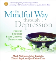 Mindful Way Through Depression : Freeing Yourself from Chronic Unhappiness, CD-Audio Book