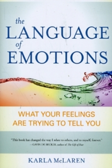 Language of Emotions : What Your Feelings are Trying to Tell You, Paperback Book
