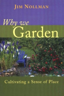 Why We Garden : Cultivating a Sense of Place, Paperback / softback Book