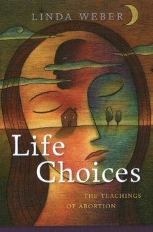 Life Choices : The Teachings of Abortion, Paperback / softback Book
