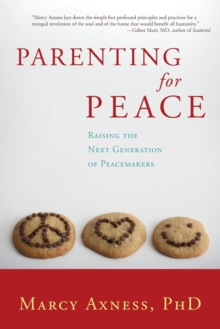 Parenting for Peace : Raising the Next Generation of Peacemakers, Paperback / softback Book