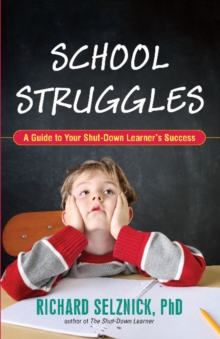 School Struggles : A Guide to Your Shut-Down Learner's Success, Paperback / softback Book