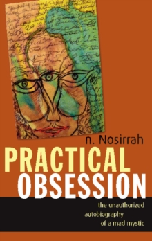 Practical Obsession : The Unauthorized Autobiography of a Mad Mystic, Paperback / softback Book
