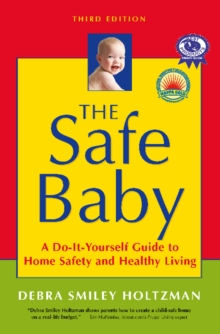 The Safe Baby : A Do-It-Yourself Guide to Home Safety and Healthy Living, Paperback / softback Book