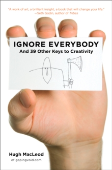 Ignore Everybody : And 39 Other Keys to Creativity, Hardback Book