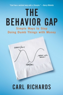 The Behaviour Gap : Simple Ways to Stop Doing Dumb Things with Money, Hardback Book